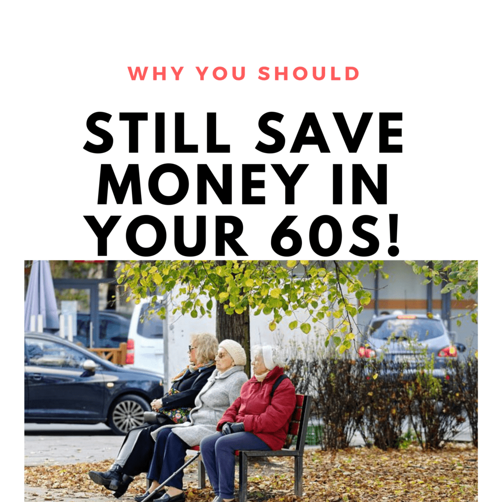 Why You Should Still Save Money In Your 60's